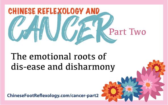 reflexology cancer, chinese medicine, emotions cancer, mind body cancer