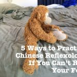 5 Ways to Practice Chinese Reflexology if You Can't Rub Your Feet