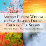Ancient Chinese Wisdom to Stay Healthy During Cold and Flu Season - What You Need to Know About Moth...
